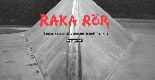 Raka Rör: Bryggeriets verksamhetsberättelse 2013